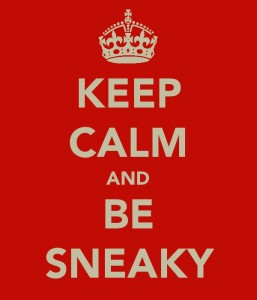 'Keep Calm and Be Sneaky' poster