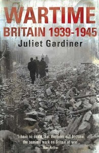 'Wartime Britain 1939-1945' by Juliet Gardiner