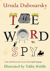 'The Word Spy' by Ursula Dubosarsky and Tohby Riddle