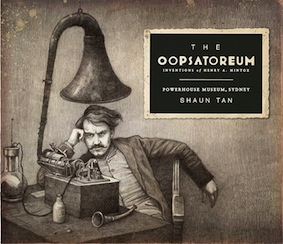 'The Oopsatoreum' by Shaun Tan with the Powerhouse Museum