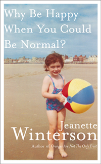'Why Be Happy When You Could Be Normal?' by Jeanette Winterson